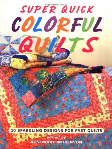 Super Quick Colorful Quilts: 20 Sparkling Designs for Fast Quilts pdf
