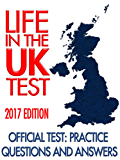 Life in the UK Test (2017 Edition) - Official Test: Practice Questions & Answers: (English Edition)