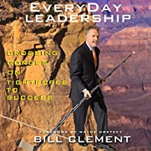 Everyday Leadership: Crossing Gorges on Tightropes to Success Audiobook by Bill Clement Narrated by Bill Clement