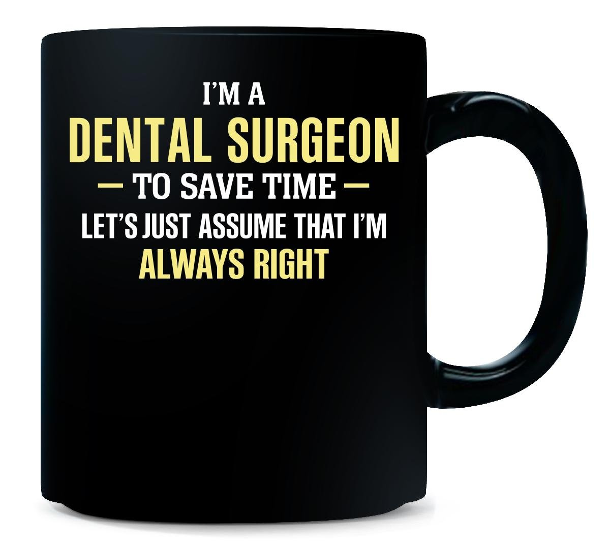 Dental Surgeon To Save Time I'm Always Right - Mug