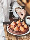 Pâtisserie simplement naturelle - 75 recettes au plus près du goût