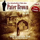 Die rätselhaften Fälle des Pater Brown: 09 - Das Lied vom Tod (Erster Teil: Die drei Gerechten)