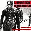 L'Opération Barbarossa (Les plus grandes batailles de l'Histoire) | Livre audio Auteur(s) : Frédéric Garnier Narrateur(s) : Will Maes