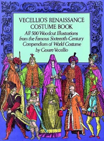Cesare Vecellio's Renaissance Costume Book (Renaissance Costume Book: All 500 Woodcut Illustrations from the Famous Sixteenth Century Compendium of World Costume (Dover Pictorial Archives) by Cesare Vecellio (1978-02-01))