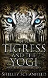 The Tigress and the Yogi: Book I of the Sadhana Trilogy