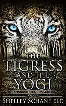 The Tigress and the Yogi: Book I of the Sadhana Trilogy by [Schanfield, Shelley]