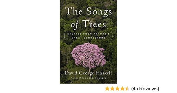 The songs of trees stories from natures great connectors david the songs of trees stories from natures great connectors david george haskell amazon fandeluxe Images