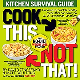 Cook This, Not That!: Hundreds of quick & healthy meals that can save you 10, 20, 30 pounds--or more! by [Zinczenko, David, Goulding, Matt]