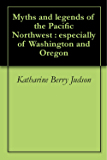 Myths and legends of the Pacific Northwest : especially of Washington and Oregon