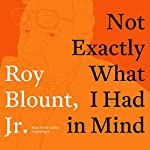 Not Exactly What I Had in Mind | Roy Blount