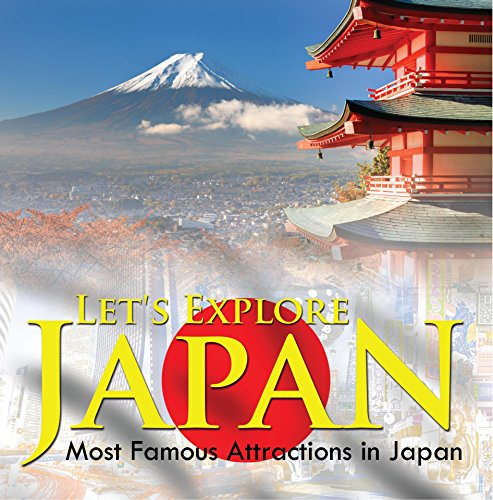 Let's Explore Japan (Most Famous Attractions in Japan): Japan Travel Guide (Children's Explore the World Books)