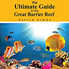 The Ultimate Guide to the Great Barrier Reef: A Comprehensive Trip Advisor, Written by a Renowned Wonders of the World Traveler and Enthusiast Audiobook by Xavier Zimms Narrated by Heidi Allred