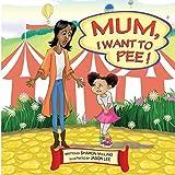 Mum, I Want to Pee!