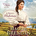 A Sweet Misfortune: Virtues and Vices of the Old West, Book 2 | Maggie Brendan