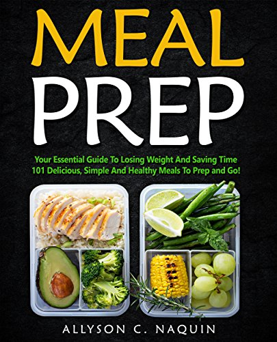 MEAL PREP: 30 Days Meal Plan: with Delicious, Simple And Healthy Meals To Prep and Go! (Allyson C. Naquin Cookbook Book 20) by Allyson C.  Naquin