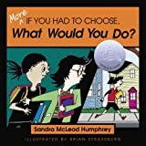 More-If You Had to Choose, What Would You Do?, Sandra McLeod Humphrey, 1591020778