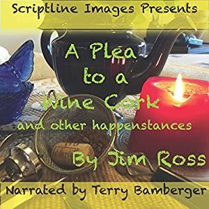 A Plea to a Wine Cork...and Other Happenstances Audiobook