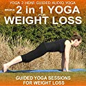 More 2 in 1 Yoga for Weight Loss: Instructional Yoga Class and Guide Book. Speech by Sue Fuller Narrated by Sue Fuller