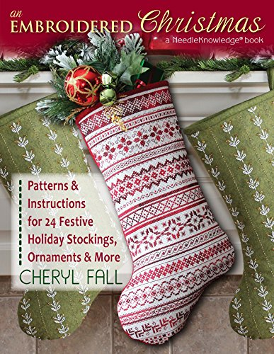 An Embroidered Christmas: Patterns & Instructions for 24 Festive Holiday Stockings, Ornaments & More