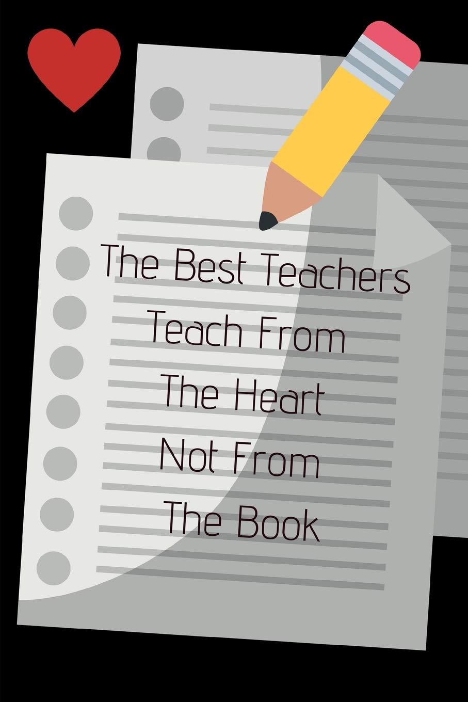 The Best Teachers Teach From The Heart Not From The Book: Journal