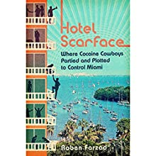 Hotel Scarface: Where Cocaine Cowboys Partied and Plotted to Control Miami Audiobook by Roben Farzad Narrated by Jonathan Davis