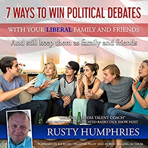 7 Ways to Win Political Debates With Your Liberal Family and Friends Audiobook