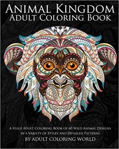 Animal Kingdom Adult Coloring Book: A Huge Adult Coloring Book of 60 Wild Animal Designs in a Variety of Styles and Detailed Patterns: Volume 13 (Animal Coloring Books for Adults)