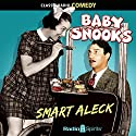 Baby Snooks: Smart Aleck Radio/TV Program by Phil Rapp Narrated by Hanley Stafford, Fanny Brice