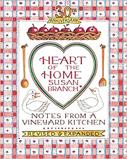 30th Anniversary Heart Of The Home, Notes From A Vineyard Kitchen: Susan  Branch: 9780996044035: Amazon.com: Books