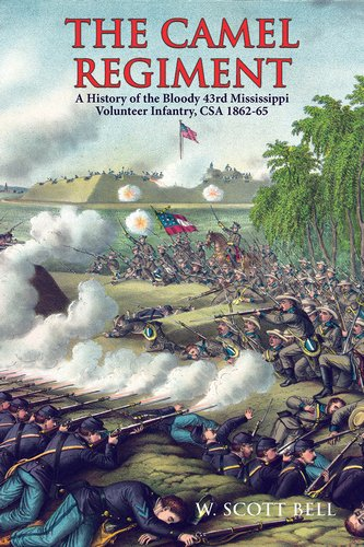 Camel Regiment, The: A History of the Bloody 43rd Mississippi Volunteer Infantry, 1862-65 ()
