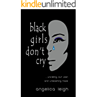 Black Girls Don't Cry: Unveiling Our Pain and Unleashing Hope