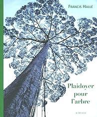 Plaidoyer pour l'arbre par Francis Hallé