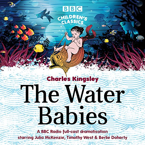 The Water Babies: A BBC Radio Full-Cast Dramatisation (BBC Children's Classics)