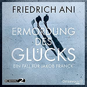 Ermordung des Glücks (Ein Fall für Jakob Franck 2) Hörbuch