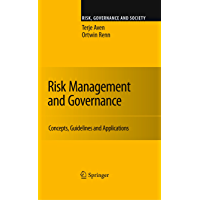Risk Management and Governance: Concepts, Guidelines and Applications (Risk, Governance and Society Book 16)