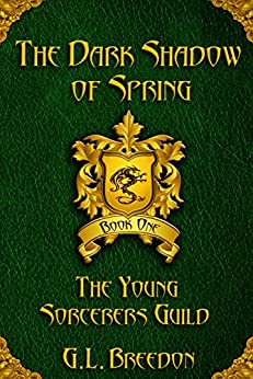 The Dark Shadow of Spring (The Young Sorcerers Guild - Book 1) by [Breedon, G.L.]