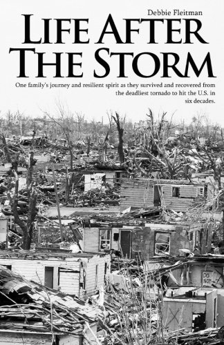 Download Life After the Storm: One family's journey and their resilient spirit as they survived and recovered from the deadliest tornado to hit the U.S.in six decades. PDF