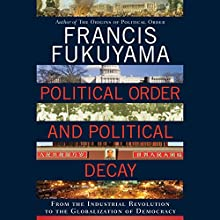 Political Order and Political Decay : From the Industrial Revolution to the Globalization of Democracy Audiobook by Francis Fukuyama Narrated by Jonathan Davis