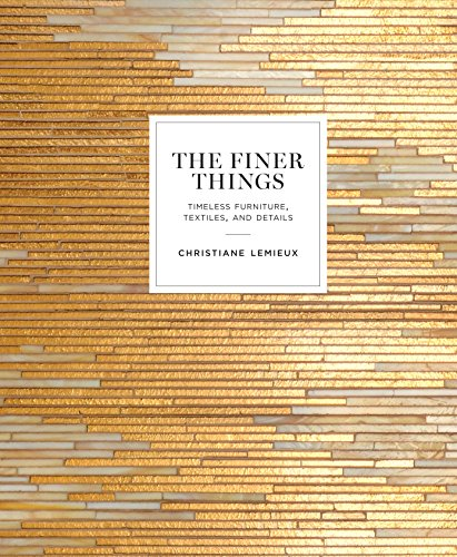The Finer Things: Timeless Furniture, Textiles, and Details (Best Place For Used Furniture)