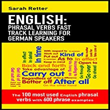 English: Phrasal Verbs Fast Track Learning for German Speakers: The 100 most Used English Phrasal Verbs with 600 Phrase Examples Audiobook by Sarah Retter Narrated by Dini Steyn