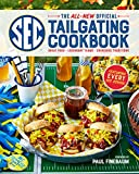 The All-New Official SEC Tailgating Cookbook: Great Food, Legendary...