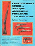 Flayderman's Guide to Antique American Firearms and Their Values, Norm Flayderman, 0695806505