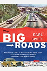 The Big Roads: The Untold Story of the Engineers, Visionaries, and Trailblazers Who Created the American Superhighways MP3 CD