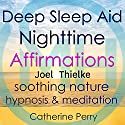 Deep Sleep Aid Nighttime Affirmations: Sleep Better with Soothing Nature Hypnosis & Meditation Speech by Joel Thielke Narrated by Catherine Perry
