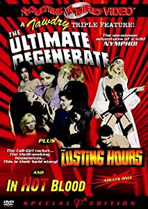 The Ultimate Degenerate/The Lusting Hours/In Hot Blood
