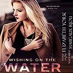 Wishing on the Water: Water Series, Book 1   Elizabeth York
