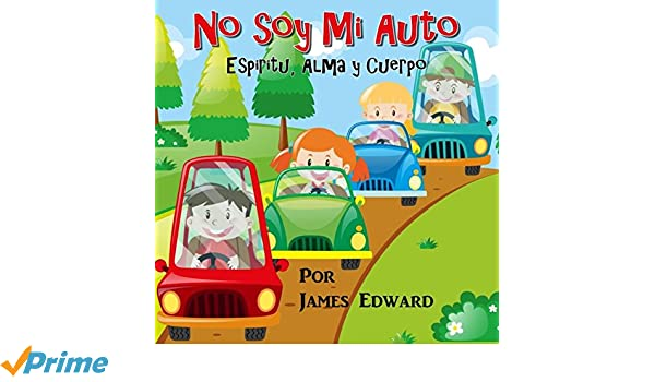 No soy Mi Auto: Espiritu, alma y cuerpo (Spanish Edition): James Edward: 9781986917889: Amazon.com: Books