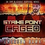 Strike Point - Caged: An EMP Blackout Survival Novel, Volume 2 | Emerson Hawk