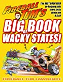 Fireball Tim's BIG BOOK of Wacky States: The Best Book for Kids on the USA Ever! (Fireball Tim's Wacky Book Series) (Volume 1)
