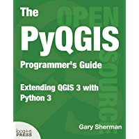 The Pyqgis Programmer's Guide: Extending Qgis 3 with Python 3